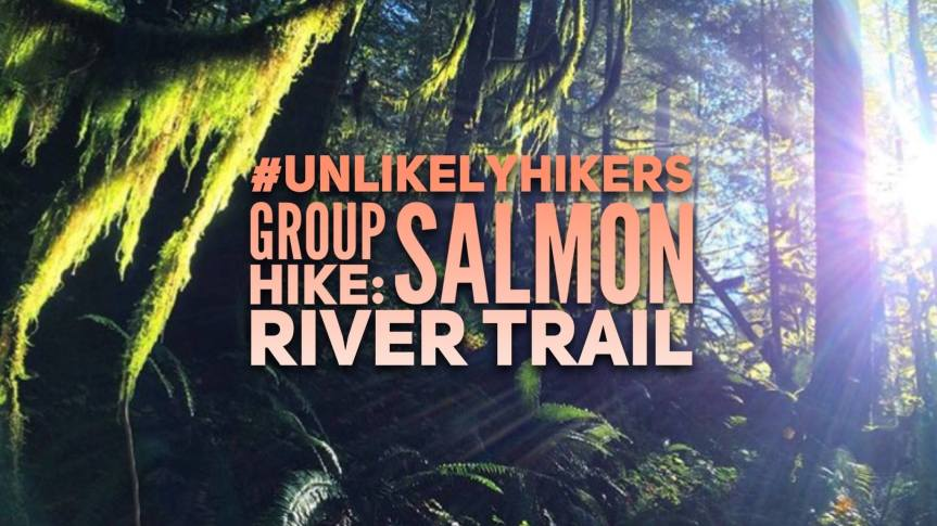 Unlikely Hikers group hike: Salmon River Trail – May 6,2017