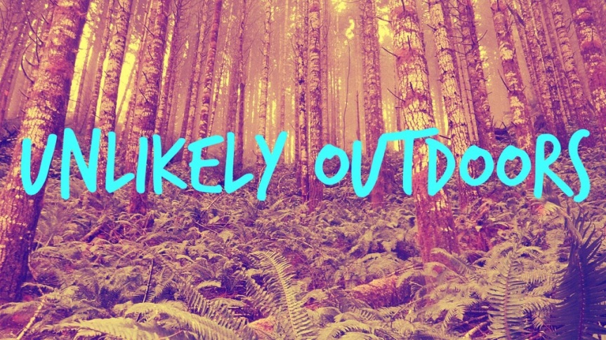 Unlikely Outdoors is LIVE!